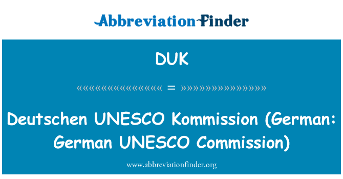DUK: Deutschen UNESCO   Kommission (German: German UNESCO Commission)