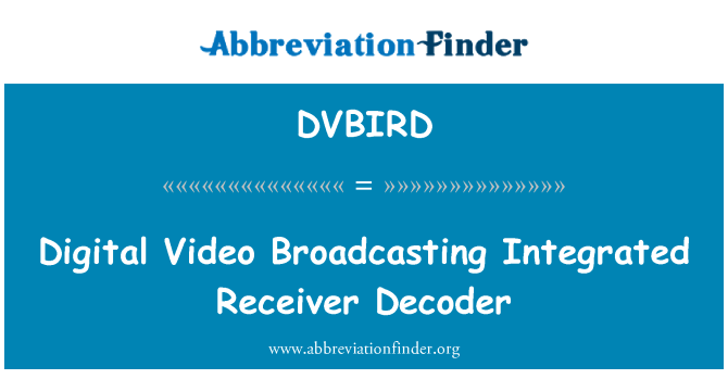 DVBIRD: Digital Video Broadcasting Integrated Receiver Decoder