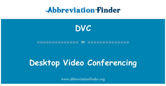DVC: Desktop Video Conferencing