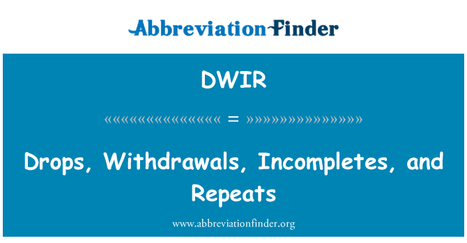 DWIR: Drops, Withdrawals, Incompletes, and Repeats
