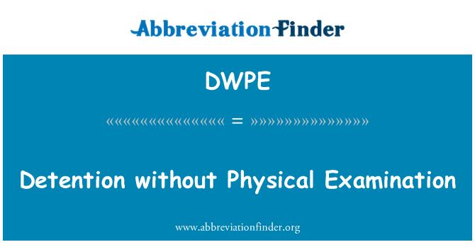 DWPE: Kinnipidamise ilma füüsilise läbivaatuse