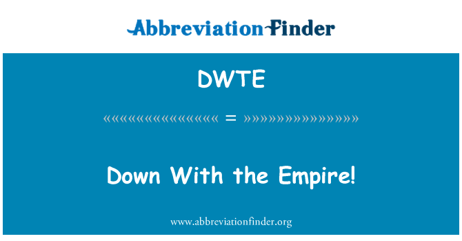 DWTE: Down With the Empire!