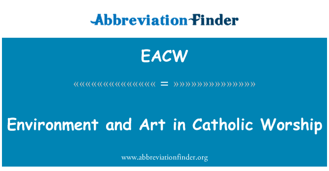 EACW: Environment and Art in Catholic Worship