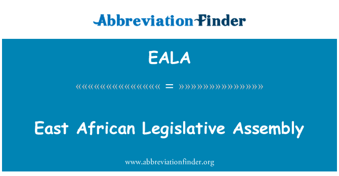 EALA: East African Legislative Assembly