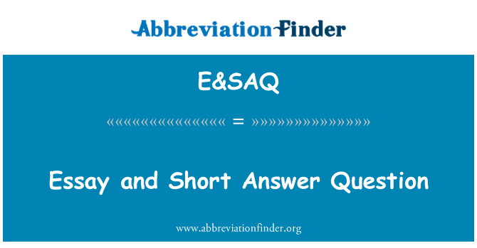 E&SAQ: Essay and Short Answer Question