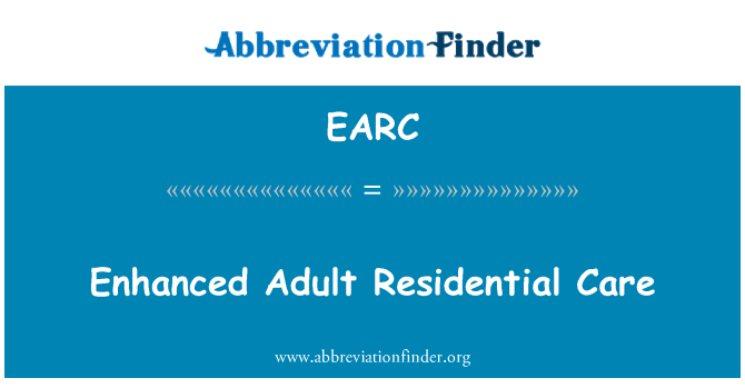 EARC: Enhanced Adult Residential Care