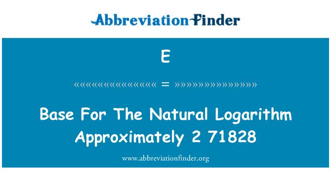 E: Asas bagi Logarithm semulajadi kira-kira 2 71828
