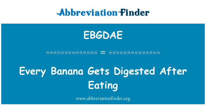 EBGDAE: Every Banana Gets Digested After Eating