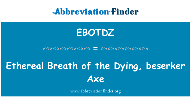 EBOTDZ: Ethereal Breath of the Dying, beserker Axe