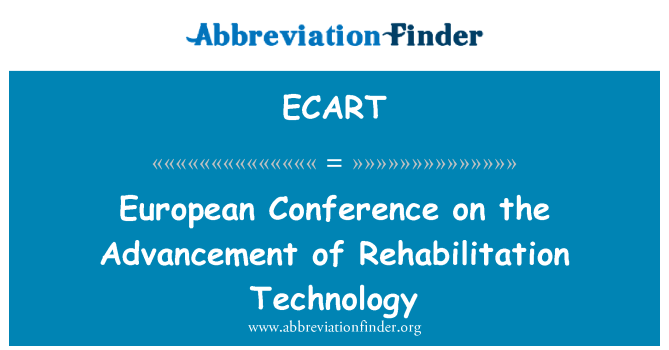 ECART: European Conference on the Advancement of Rehabilitation Technology