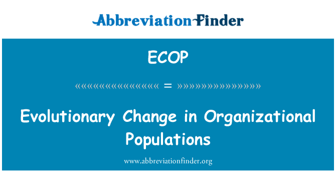 ECOP: Evolutionary Change in Organizational Populations