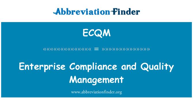 ECQM: Enterprise Compliance and Quality Management