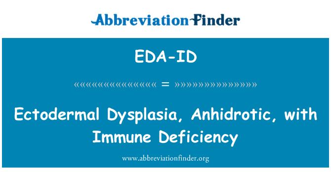 EDA-ID: Ectodermal Dysplasia, Anhidrotic, with Immune Deficiency
