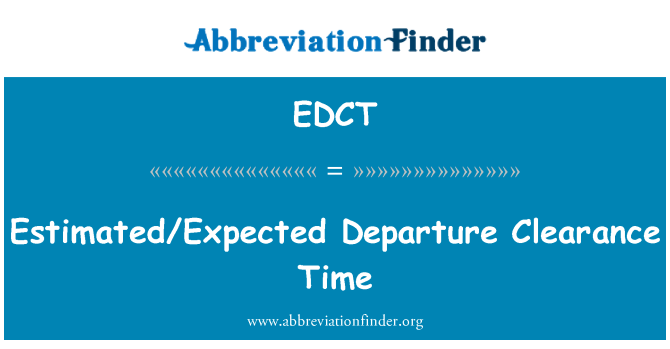 EDCT: Estimated/Expected Departure Clearance Time