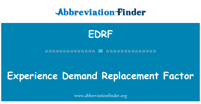 EDRF: Experience Demand Replacement Factor