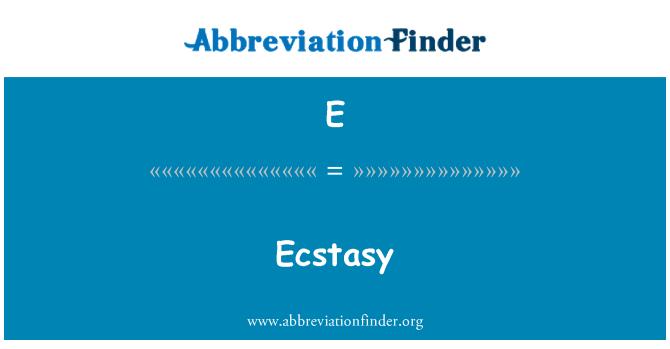 E: Ecstasy