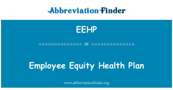 EEHP: Employee Equity Health Plan