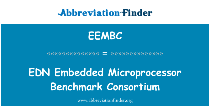 EEMBC: EDN Embedded Microprocessor Benchmark Consortium
