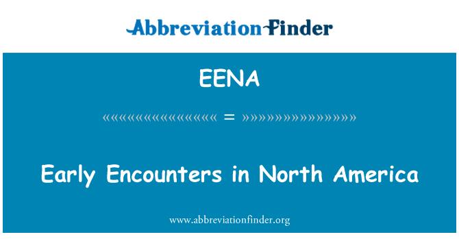EENA: Early Encounters in North America