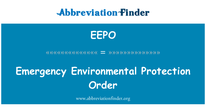 EEPO: Emergency Environmental Protection Order