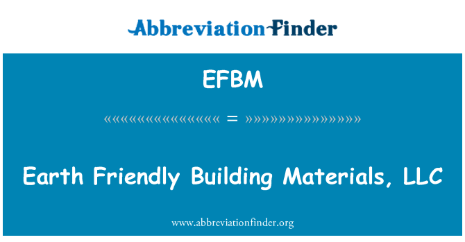 EFBM: Earth Friendly Building Materials, LLC