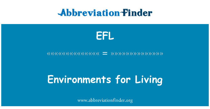EFL: Environments for Living