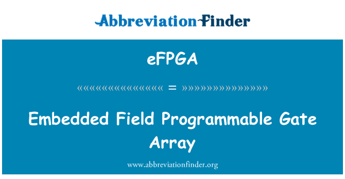 eFPGA: Embedded Field Programmable Gate Array