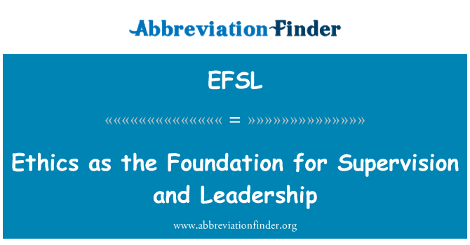 EFSL: Ethics as the Foundation for Supervision and Leadership