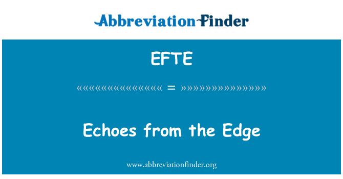 EFTE: Echoes from the Edge