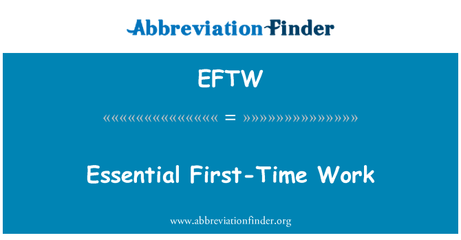 EFTW: Essential First-Time Work