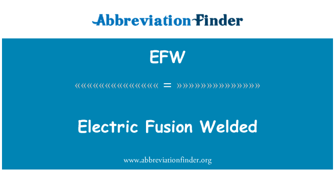 EFW: Electric Fusion Welded