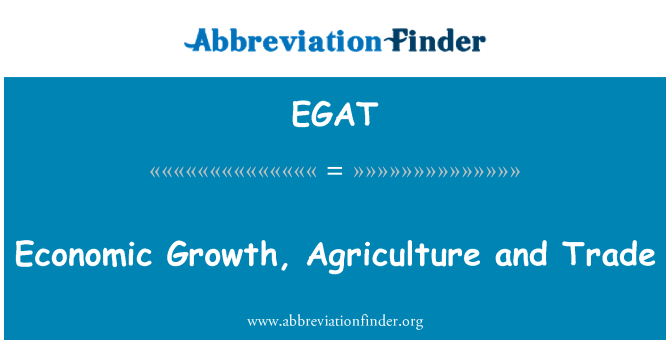 EGAT: Economic Growth, Agriculture and Trade