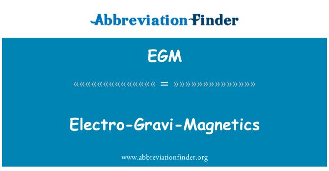 EGM: Electro-Gravi-Magnetics