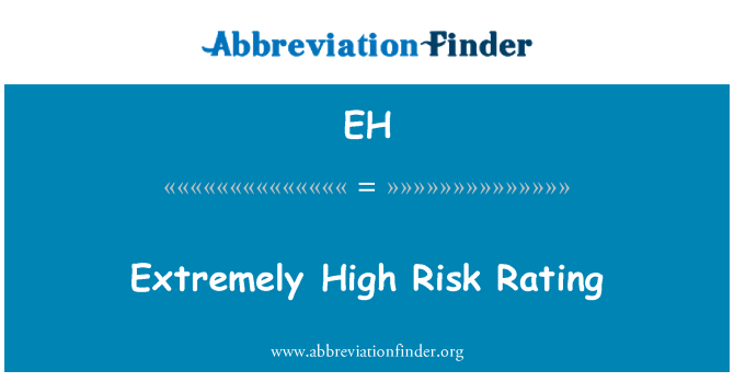 EH: Extremely High Risk Rating