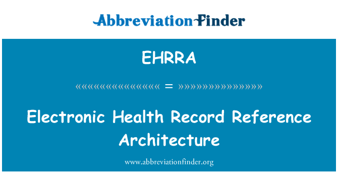 EHRRA: Electronic Health Record Reference Architecture
