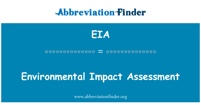 EIA: Environmental Impact Assessment