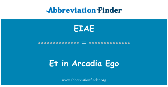 EIAE: Et in Arcadia Ego