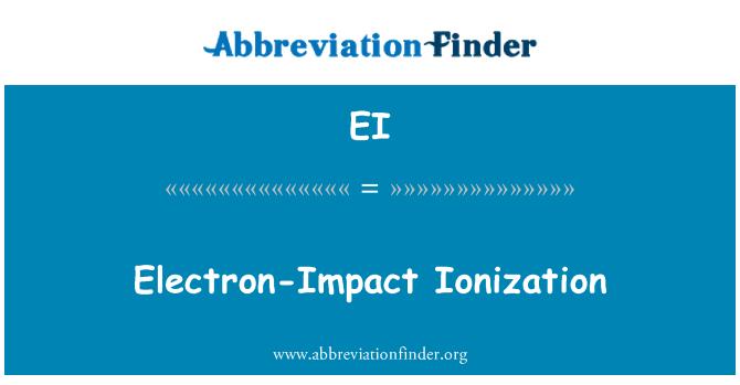 EI: Electron-Impact Ionization