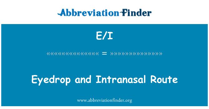 E/I: Eyedrop and Intranasal Route