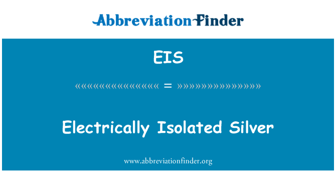 EIS: Electrically Isolated Silver