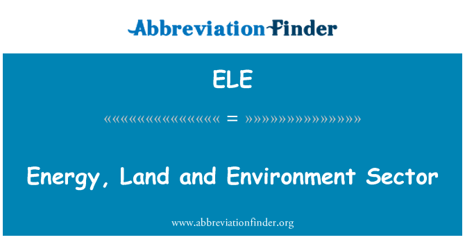 ELE: Energy, Land and Environment Sector