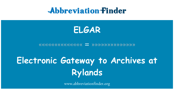 ELGAR: Electronic Gateway to Archives at Rylands
