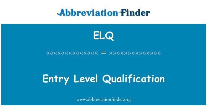 ELQ: Entry Level Qualification