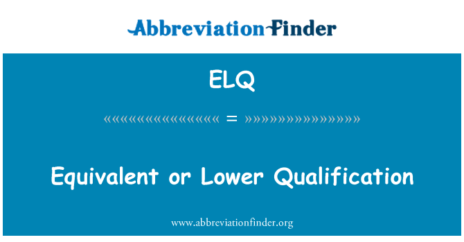 ELQ: Equivalent or Lower Qualification