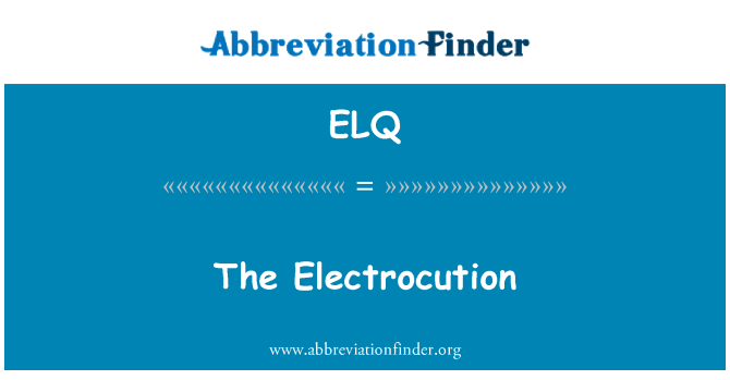 ELQ: The Electrocution
