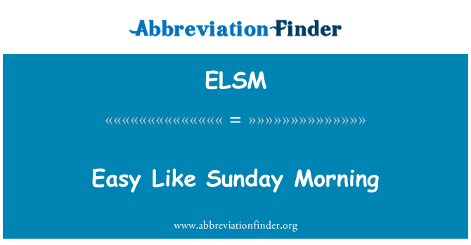 ELSM: Easy Like Sunday Morning