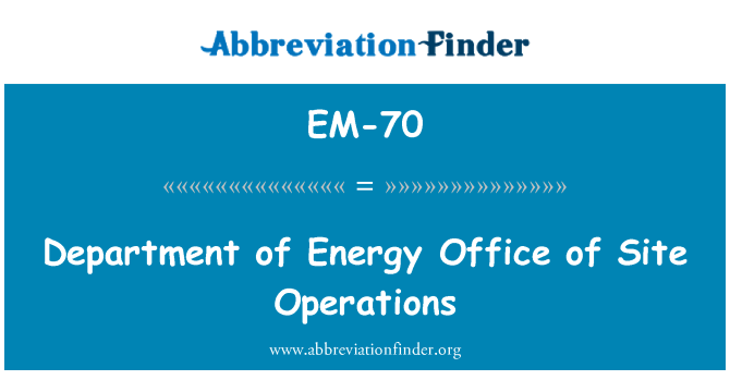 EM-70: Department of Energy Office of Site Operations