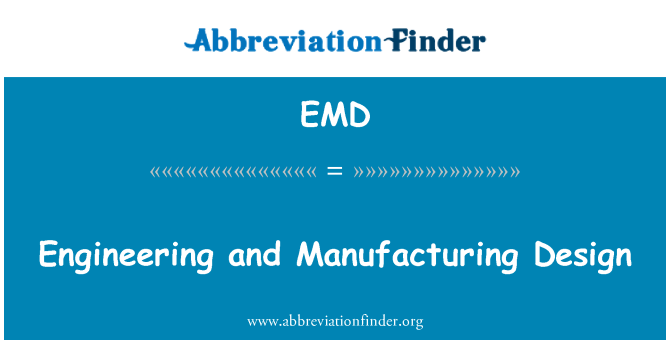 EMD: Engineering and Manufacturing Design