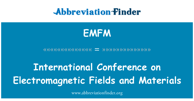EMFM: International Conference on Electromagnetic Fields and Materials