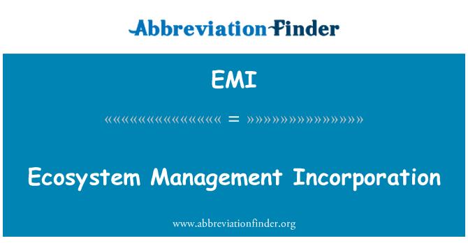 EMI: Ecosystem Management Incorporation